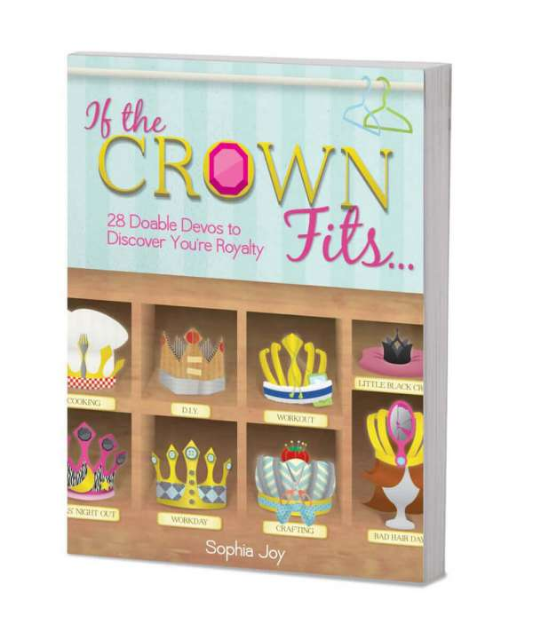 If the Crown Fits; 28 Doable Devos to Discover You're Royalty
