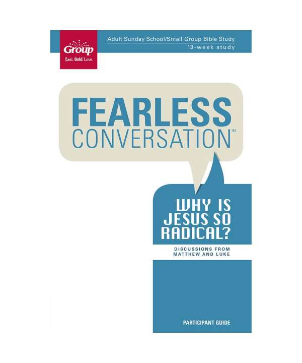 Fearless Conversation: Why Is Jesus So Radical? - Participant Book